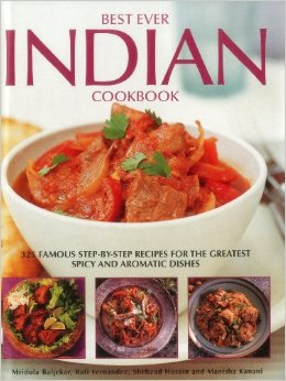 Best Ever Indian Cookbook: 325 Famous Step-By-Step Recipes For The Greatest Spicy And Aromatic Dishes (Mridula Beljekar & Rafi Fernandez)